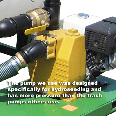 Turbo Turf's hydroseeding pump has more pressure